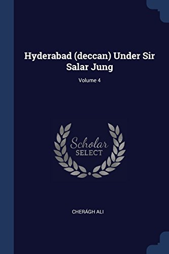 Hyderabad (deccan) Under Sir Salar Jung; Volume 4