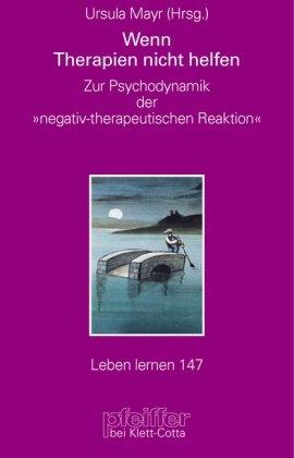 Wenn Therapien nicht helfen. Zur Psychodynamik der 'negativ-therapeutischen Reaktion' (Leben Lernen)