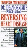 Dr. Dean Ornish's Program for Reversing Heart Disease: The Only System Scientifically Proven to Reverse Heart Disease Without Drugs or Surgery