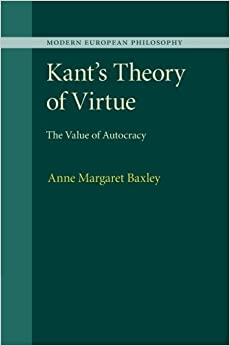 Book Kant's Theory of Virtue: The Value Of Autocracy (Modern European Philosophy) by Anne Margaret Baxley (2015-02-05)