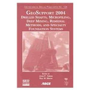 GeoSupport 2004: Drilled Shafts, Micropiling, Deep Mixing, Remedial Methods, and Specialty Foundation Systems: Proceedin