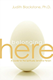 Belonging Here: A Guide for the Spiritually Sensitive Person