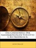 Das Ceremoniell Der Kaiserkrönungen Von Otto I. Bis Friedrich Ii., Anton Diemand, 1141327260