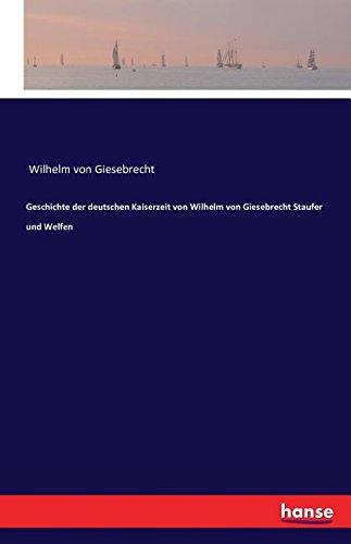 Geschichte Der Deutschen Kaiserzeit Von Wilhelm Von Giesebrecht Staufer Und Welfen (German Edition) PDF