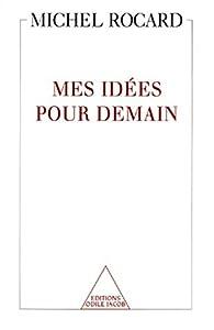 Mes idées pour demain par Michel Rocard