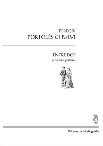 Descargar Libro Entre Dos: Per A Duet De Guitarres Peregrí Porteolès Chulvi
