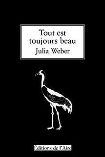 Tout est toujours beau, Weber, Julia