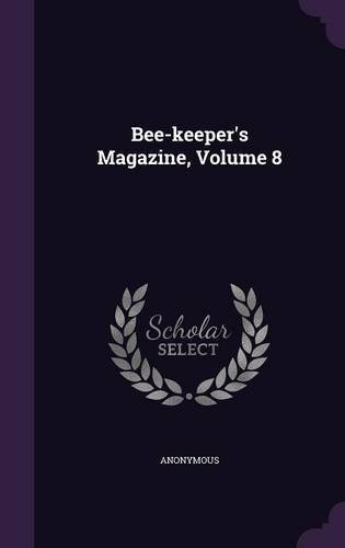 Read Online Bee-Keeper's Magazine, Volume 8 ebook