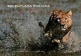 Relentless Enemies, Dereck Joubert and Beverly Joubert, 1426200048