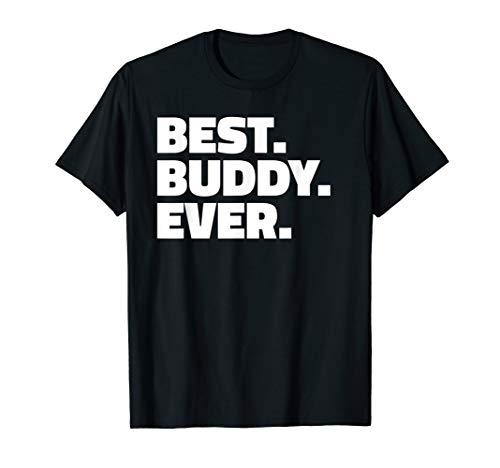 Best Buddy Ever T Shirt - T-Shirt for Buddies