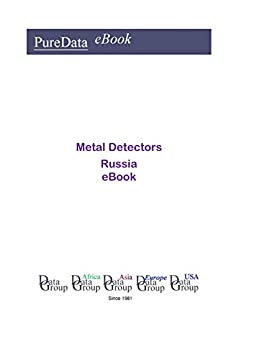 Metal Detectors in Russia: Market Sales by [DataGroup Asia, Editorial]