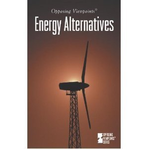 Opposing Viewpoints Series - Energy Alternatives (paperback edition)