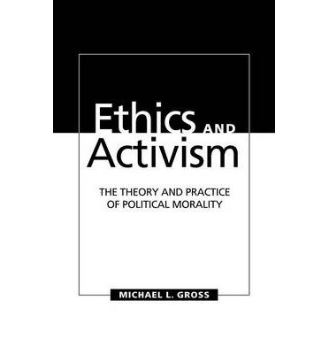 Download [ ETHICS AND ACTIVISM: THE THEORY AND PRACTICE OF POLITICAL MORALITY ] By Gross, Michael L ( Author) 2013 [ Hardcover ] pdf epub