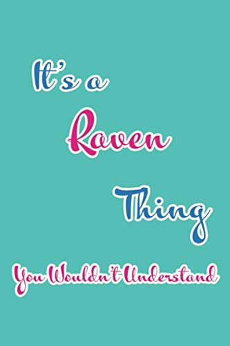 It's a Raven Thing You Wouldn't Understand: Blank Lined 6x9 Name Monogram Emblem Journal/Notebooks as Birthday, Anniversary, Christmas, Thanksgiving, ... Holiday or occasion Gifts For Girls and - Monogram Holiday