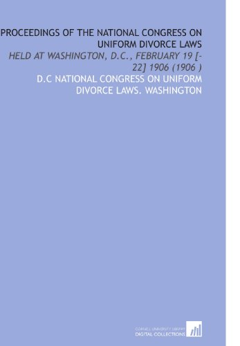 Proceedings of the National Congress on Uniform Divorce Laws: Held at Washington, D.C., February 19 [-22] 1906 (1906 ()