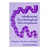 Adolescents Psychological Development : Rationality, Morality, and Identity, Moshman, David, 0805828583