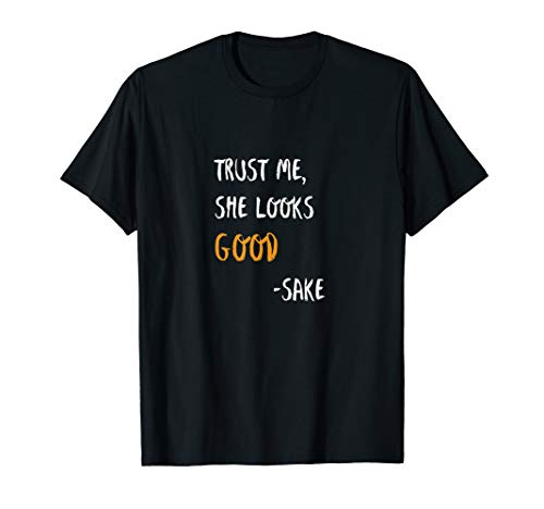 Trust Me She Looks Good Sake Funny Drinking Party  T-Shirt ()