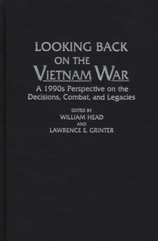 Looking Back on the Vietnam War: A 1990s Perspective on the Decisions, Combat, and Legacies (Contributions in Military Studies) by William Head
