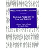 Mediation and Negotiation : Reaching Agreement in Law and Business, Trachte-Huber, E. Wendy and Huber, Stephen K., 0870845411