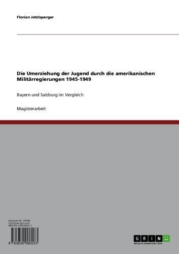 Die Umerziehung der Jugend durch die amerikanischen Militärregierungen 1945-1949: Bayern und Salzburg im Vergleich (German Edition)