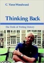 Thinking Back: The Perils of Writing History, Woodward, C. Vann