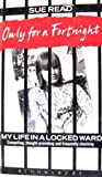 Front cover for the book Only for a Fortnight: My Life in a Locked Ward by Sue Read