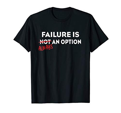 Failure Is Always An Option - Funny Humor Sayings T-Shirt