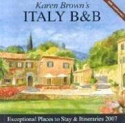 Karen Brown's Italy B&B, 2007: Bed & Breakfasts & Itineraries (KAREN BROWN'S ITALY CHARMING BED...