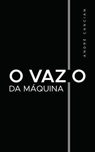 O Vazio da Máquina: Niilismo e outros abismos (Trilogia do Nada Livro 2)