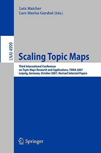 Scaling Topic Maps: Third International Conference on Topic Map Research and Applications, TMRA 2007 Leipzig, Germany, October 11-12, 2007 Revised Selected Papers (Lecture Notes in Computer Science)