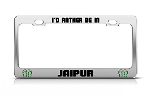 I'D RATHER BE IN JAIPUR India Chrome Metal License Plate Frame