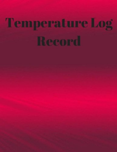 Download Temperature Log Record: Daily Temperature record Large 8.5 Inches By 11 Inches 122 Pages Includes Sections For Date of Check, Time AM Temp PM Temp, ... 01, 2017. Be the first to review this item. ebook