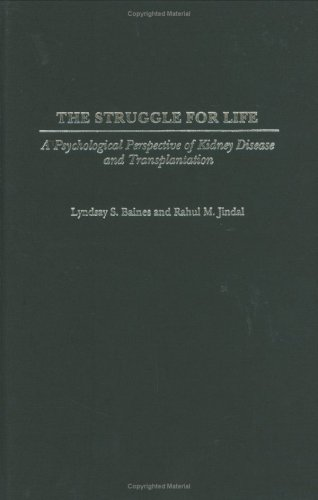 The Struggle for Life: A Psychological Perspective of Kidney Disease and Transplantation (Praeger Series in Health Psych