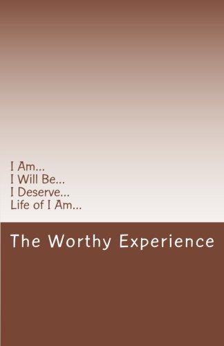 I Am, I Will Be, I Deserve....: The Worthy Experience pdf