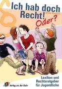 Ich hab doch Recht! Oder?: Lexikon und Rechtsratgeber für Jugendliche