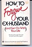 How to Forgive Your Ex-Husband and Get on with Your Life, Marcia Hootman and Patt Perkins, 0446324914