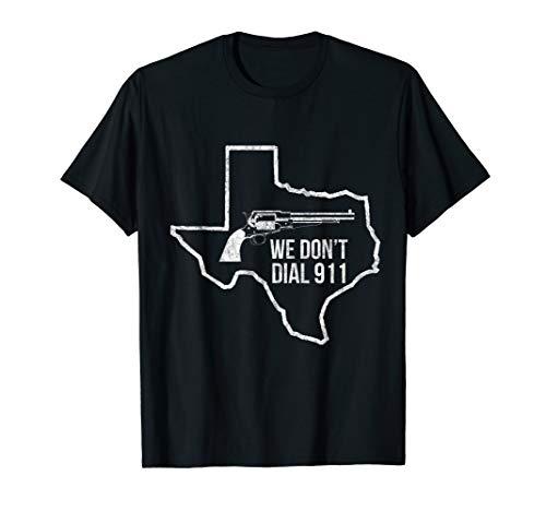 (We Don't Dial 911 Texas T-shirt- Texas Citizen Gun Shirt)