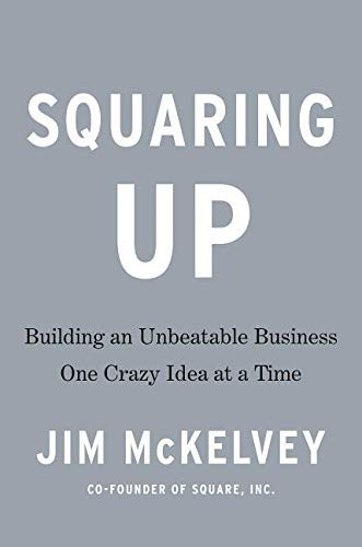 Squaring Up: Building an Unbeatable Business One Crazy Idea at a Time -