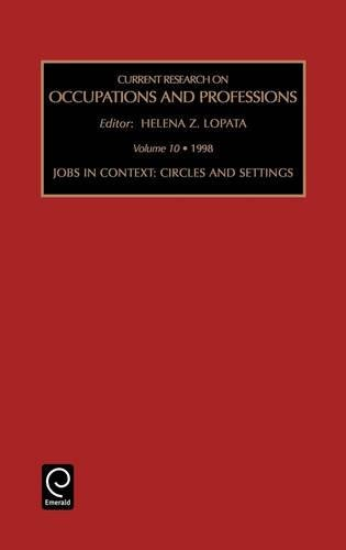 Jobs in Context: Circles and Settings (Current Research on Occupations and Professions) (Current Research on Occupations