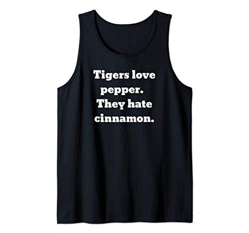 Tigers love pepper.  They hate cinnamon. Tank Top