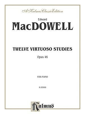 [(Twelve Virtuoso Studies, Op. 46)] [Author: Edward MacDowell] published on (March, 2000) ebook