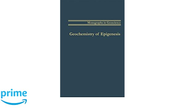 Geochemistry of Epigenesis (Monographs in Geoscience)