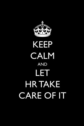 Keep Calm and Let HR Take Care of It: Blank Lined Journal - 6x9 - Funny Gift For HR Employee