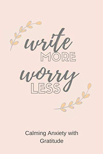 Write More Worry Less: Calming Anxiety with gratitude - A Journal for Simple Daily Gratitude Practice ()