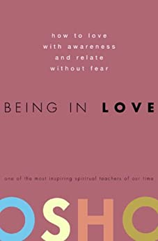 Being in Love: How to Love with Awareness and Relate Without Fear by [Osho]