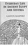 Everyday Life in Ancient Egypt and Assyria, Maspero, Gaston, 0710308833