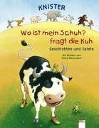Wo ist mein Schuh? fragt die Kuh: Geschichten und Spiele
