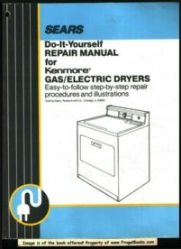 Sears Do-It-Yourself Repair Manual for Kenmore Gas/Electric (Kenmore Gas Dryer Manual)