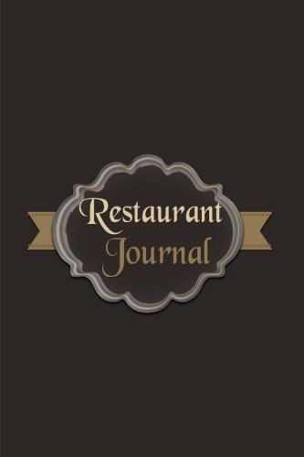 Restaurant Journal: A Blank Restaurant Diary For You To Keep Records Of Your Dining Out Experiences (Blank - Restaurant Journal