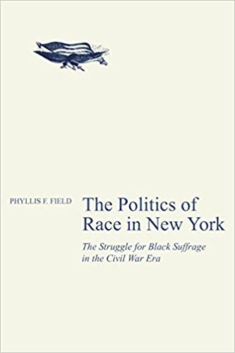 Book The Politics of Race in New York: The Struggle for Black Suffrage in the Civil War Era by Phyllis F. Field (2009-09-03)